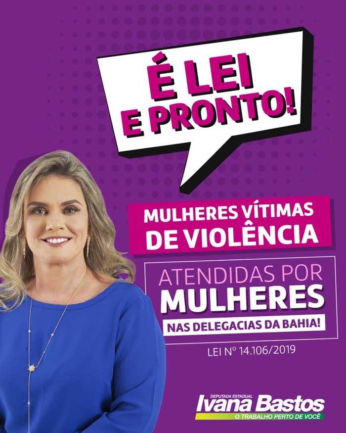Agora é Lei: Ivana Bastos garante às mulheres vítimas de violência atendimento por policiais femininas nas delegacias do Estado